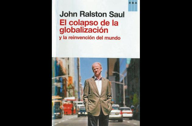 El colapso de la globalización y la reinvención del mundo. John Ralston Saul.