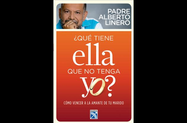 El libro del padre Alberto Linero: ¿Qué tiene ella que no tenga yo?